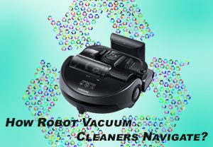 How Robot Vacuum Cleaners Navigate?