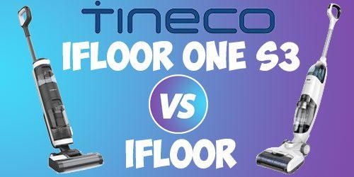 Tineco iFLOOR vs. iFLOOR ONE S3